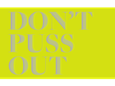 Don't Puss Out iphone wallpaper typography