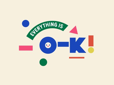Everything Is Ok illustration shapes typography type illustration coloful kawaii vector design