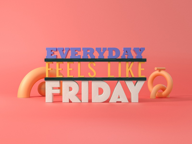 Everyday feels like Friday colour type art text contemporary vibrant type otoy octane typography render experiment personal project cinema 4d 3d art 3d