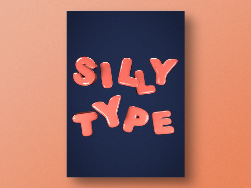 Silly Type typogaphy design typography render print design print poster design poster personal project graphic design experiment editorial cinema 4d 3d art 3d