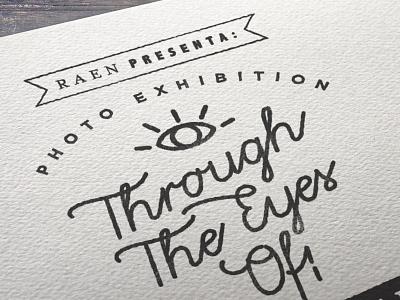 Through The Eyes Of - Raen photo exhibition poster poster raen optics type lettering handwrite