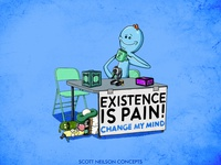 Existence is pain! Change my mind