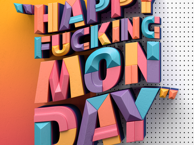 """Happy Fucking Monday"""