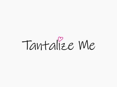 Tantalize Me