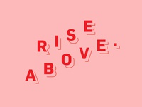 Rise Above Type Exploration