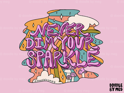 Never Dim Your Sparkle 3d 3d type hand lettering 70s clouds stars sun mushrooms psychedelic rainbow quote procreate vintage lettering typography drawing illustration design