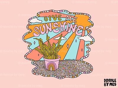 Give Me Sunshine plants sky clouds sunshine sun house plant plant illustration plant cactus rainbow procreate vintage lettering typography drawing illustration design