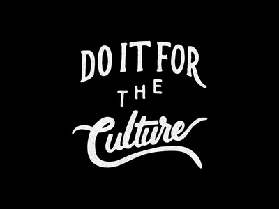 Do it for the culture