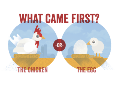 What Came First | the Chicken or the Egg