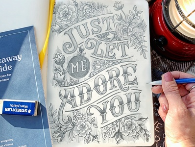 Just Let Me Adore You lyrics layout pencil wip hand-lettering handdrawn quote vintage floral illustration sketch typography handlettering lettering