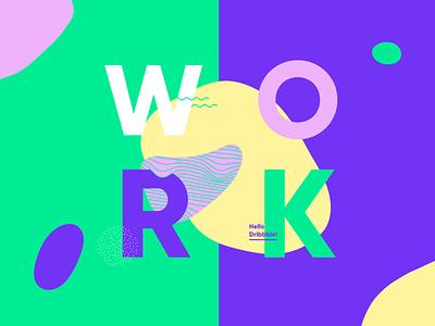 W O R K - Hello Dribbble! motion design minimal typography illustration logo design