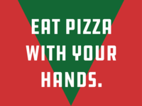 Eat Pizza With Your Hands