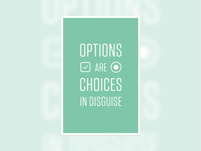 Options are choices in disguise poster green ux
