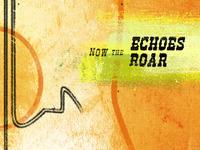 Now the Echoes Roar