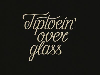 Tiptoein' Over Glass script lettering textures retro typography handlettering type lettering drawing digitalart vector typography graphicdesign design