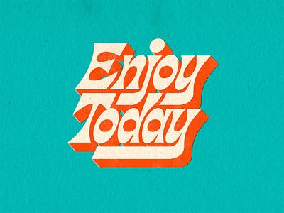 Enjoy Today paper texture textures vintage design vintage retro typography handlettering type lettering vector digitalart typography illustrator graphicdesign design