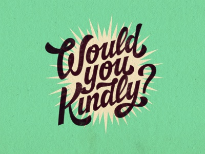 Would You Kindly? gaming textures script lettering bioshock retro photoshop drawing type handlettering lettering illustrator digitalart vector typography graphicdesign design