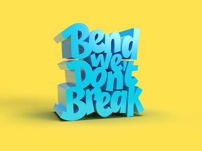 Bend We Don't Break photoshop textures adobe dimension 3dtypography 3dtype 3dart logo handlettering type lettering vector digitalart typography graphicdesign design