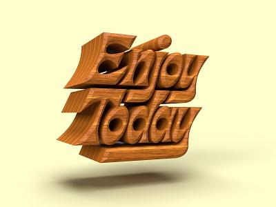 Enjoy Today adobedimension render photoshop dimension 3dtype 3dtypography textures wood handlettering type lettering digitalart typography graphicdesign design