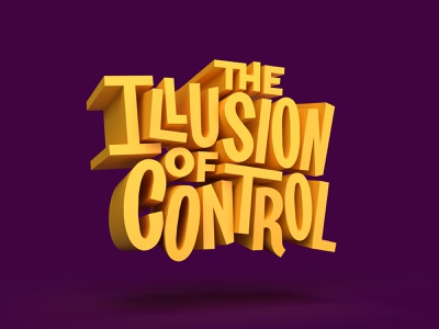 The Illusion Of Control 3d art 3d render textures dimension adobe dimension 3dtype 3dtypography handlettering type illustrator vector photoshop lettering digitalart typography graphicdesign design