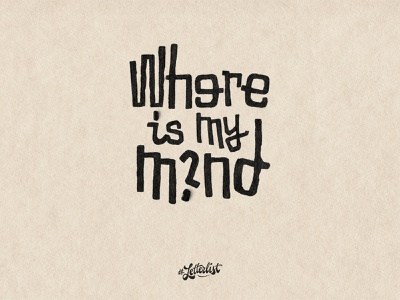 Where Is My Mind? pixies handlettering music letters type dribbble custom typography branding lettering handmade