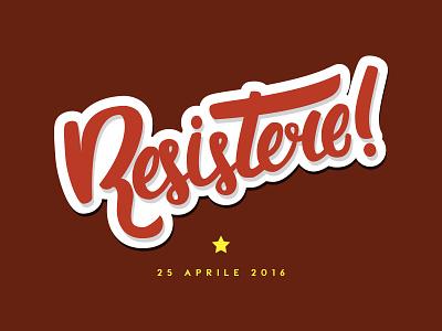 Resistere! calligraphy handmade handwritten antifascismo 25 aprile resistenza resistere