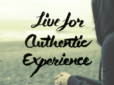 Live for Authentic Experience
