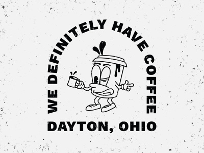 We Definitely Have Coffee illustraion apparel design apparel shirtdesign coffee logo coffee cup chracter coffee dayton ohio dayton