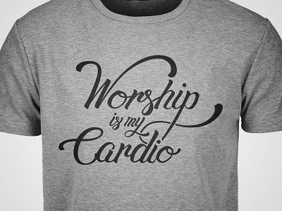 Worship is my Cardio illustrator vector shirt cursive inspiration typography type lettering script