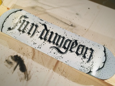 Fun Dungeon! deck oldenglish blackletter handmade handdrawn typography type design lettering skateboard