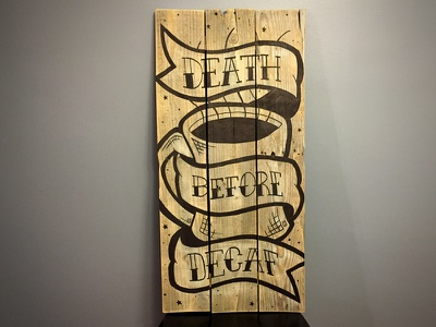 Death Before Decaf coffee lettering typography type pallet wood art design handdrawn handmade illustration