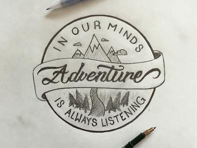 Adventure is always listening brushscript script lettering pencil trees river mountains adventure typography type