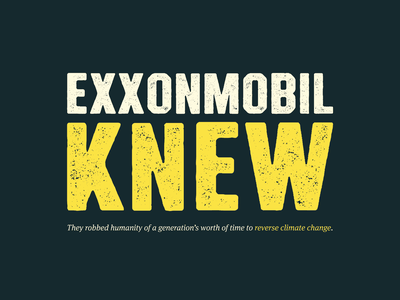 ExxonMobil Knew typography social justice renewable energy climate change