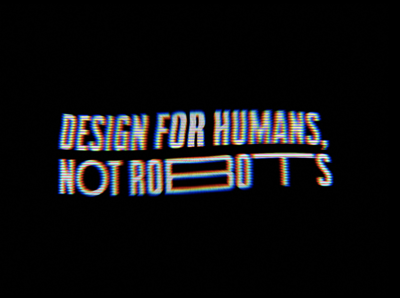 Design for humans, not robots.
