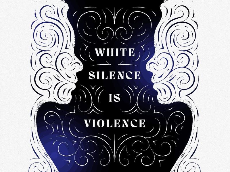 White silence is violence blm black lives matter