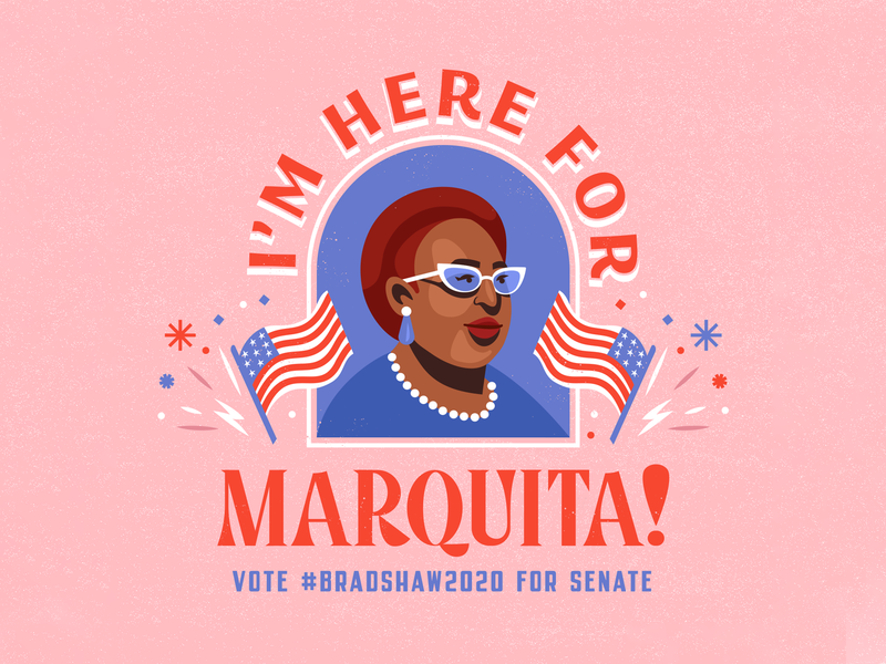 Here for Marquita! bradshaw2020 candidate politics typography design illustration