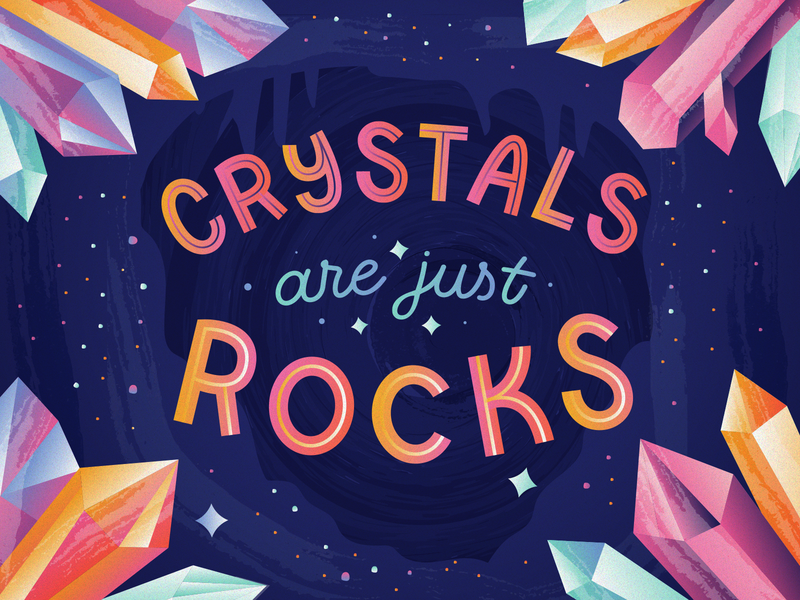 Hot Take Tuesday No. 3: Crystals Are Just Rocks cave lettering typography type color woowoo crystals design illustration