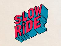 Slow Ride