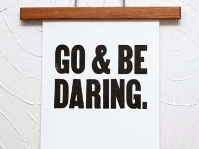Go & Be Daring print