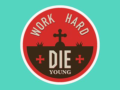 Work hard - die young sticker vector negative round stickers red cross lazy young hard cemetery death die work sticker