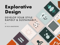 Explorative Design: Develop Your Style Rapidly and Sustainably