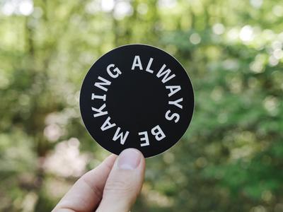 Always Be Making stickermule sticker type make