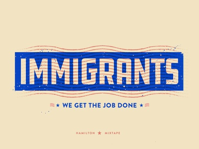 Immigrants (We Get the Job Done) usa blue typography immigrants mixtape hamilton