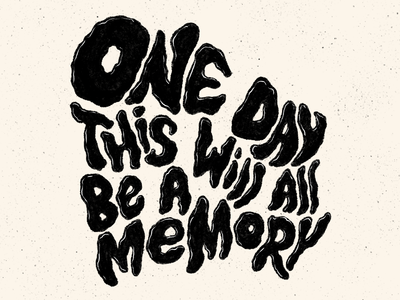 Distorted Lettering - One Day This Will All Be A Memory editorial art editorial illustration typography design typography art distortedtype illustration lettering typography hand drawn hand lettering