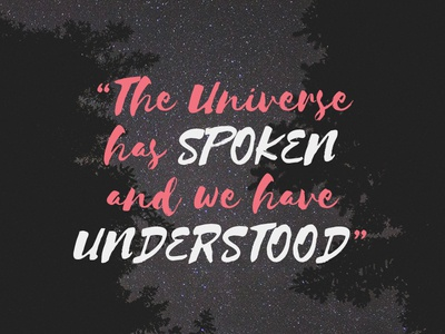 The Universe has Spoken inspiration type quote stars photo universe space