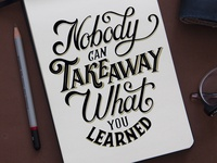 Nobody can take away what you learned