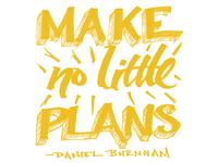 Make no little plans