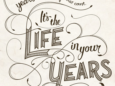 Life In Your Years abraham lincoln quote quotation wisdom lettering hand lettering hand texture flourish typography