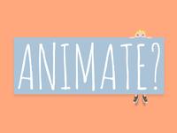 Animate?
