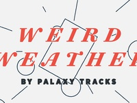 Weird Weather, by Palaxy Tracks